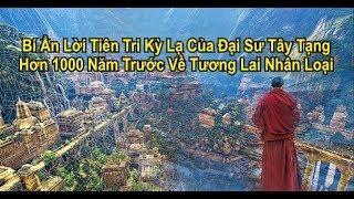 Bí ẩn lời tiên tri của đại sư Tây Tạng, hơn 1000 năm trước về tương lai nhân loại