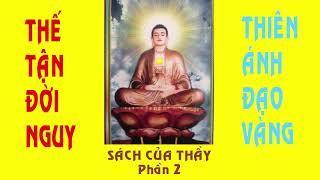 Thiên Ánh Đạo Vàng - Thế Tận Đời Nguy - Sách Của Thầy - Phần 2