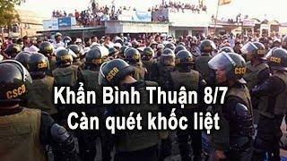 Tin Khẩn Bình Thuận ngày 8/7🔴👉 CSCĐ tràn ngập tổ chức truy bắt khốc liệt lãnh đạo Biểu tình