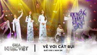 Trở Về Cát Bụi - Quế Vân, Nam Em | Gala Nhạc Việt 8 (Official)