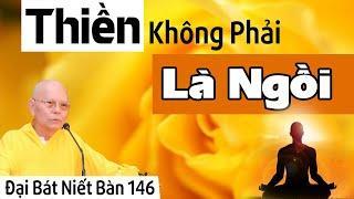 ĐẠI BÁT NIẾT BÀN kỳ 146 (Video) Thiền Không Phải Là Ngồi | HT Thích Từ Thông