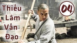 Thiếu Lâm Vấn Đạo Tập 4 | Thuyết Minh | Phim Võ Hiệp Trung Quốc Cực Hay