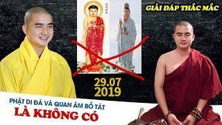 Phật A Di Đà và Quan Âm Bồ Tát KHÔNG CÓ THẬT - Giải Đáp Thắc Mắc (29.07.2019)
