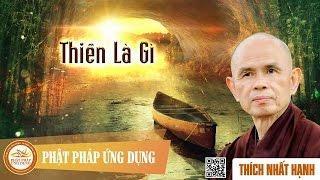 Thiền Là Gì  - Thầy Thích Nhất Hạnh thuyết giảng