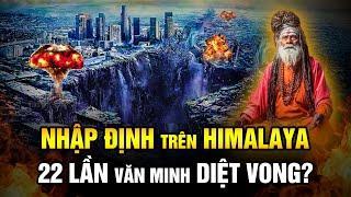 Bí Ẩn Nhập Định Siêu Việt Trên Himalaya, Văn Minh Trái Đất Đã 22 Lần Diệt Vong?