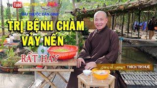 Bài thuốc trị BỆNH VẢY NẾN, bệnh CHÀM (rất hay). GS. Lương Y. Thầy Thích Trí Huệ || Chùa Pháp tạng