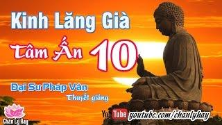 Kinh Lăng Già Tâm Ấn 10 - Đại Sư Pháp Vân thuyết giảng ✔ Chân Lý Hay