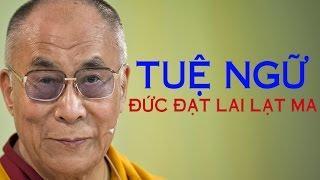 Dalai Lama | Tuệ Ngữ HAY NHẤT Của Đức Đạt Lai Lạt Ma