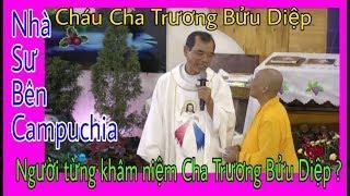 Nhà Sư bên Campuchia - Người cháu từng khâm niệm Cha Trương Bửu Diệp