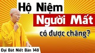 ĐẠI BÁT NIẾT BÀN kỳ 148 (Video) Hộ Niệm Người Mất Có Đúng Chánh Pháp Không | HT Thích Từ Thông