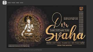 Nhạc thần chú Tara Xanh Lục Độ Phật Mẫu - vượt qua nỗi sợ hãi và giận dữ (1 giờ)