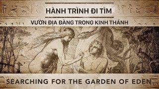 Hành trình đi tìm Vườn Địa Đàng trong Kinh Thánh | Phim tài liệu khoa học (Thuyết Minh)