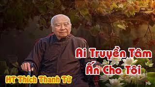 Ai Truyền Tâm Ấn Cho Tôi - HT Thích Thanh Từ | #TTVN | #Thiền Tông Việt Nam