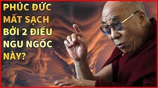 2 Điều Ngu Ngốc Lớn Nhất Đời Người Khiến Phúc Đức Dần Tan Biến Triết Lý Nhà Phật