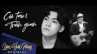 Cõi Tạm Trần Gian - Lâm Hoài Phong | Ca Khúc Về Kiếp Người Thật Cảm Động (St: Linh Trần) MV 4K
