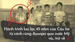 Cậu bé lưu lạc từ rừng già Tây Nguyên qua nước Mỹ và... trở về sau 45 năm!