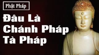 Lời Phật Dạy Đâu Chánh Pháp Tà Pháp, Đạo Phật, Phật Pháp