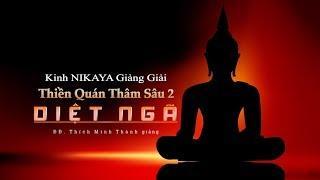 Kinh NIKAYA Giảng Giải - Thiền Quán Thâm Sâu 2 - DIỆT NGÃ