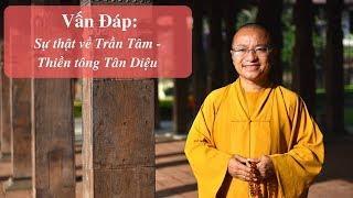Vấn đáp: Sự thật về Trần Tâm - Thiền tông Tân Diệu | Thích Nhật Từ