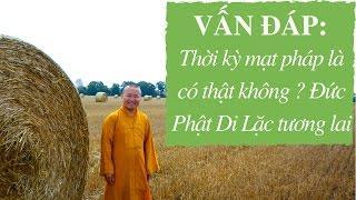 Vấn đáp: Thời kỳ mạt pháp là có thật không ? Đức Phật Di Lặc tương lai | Thích Nhật Từ