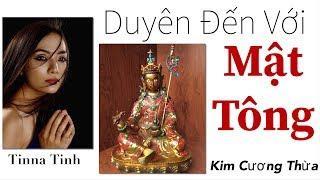 DUYÊN ĐẾN VỚI MẬT TÔNG- Kim Cương Thừa- Tinna Tinh