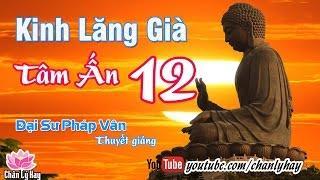 Kinh Lăng Già Tâm Ấn 12 - Đại Sư Pháp Vân thuyết giảng ✔ Chân Lý Hay
